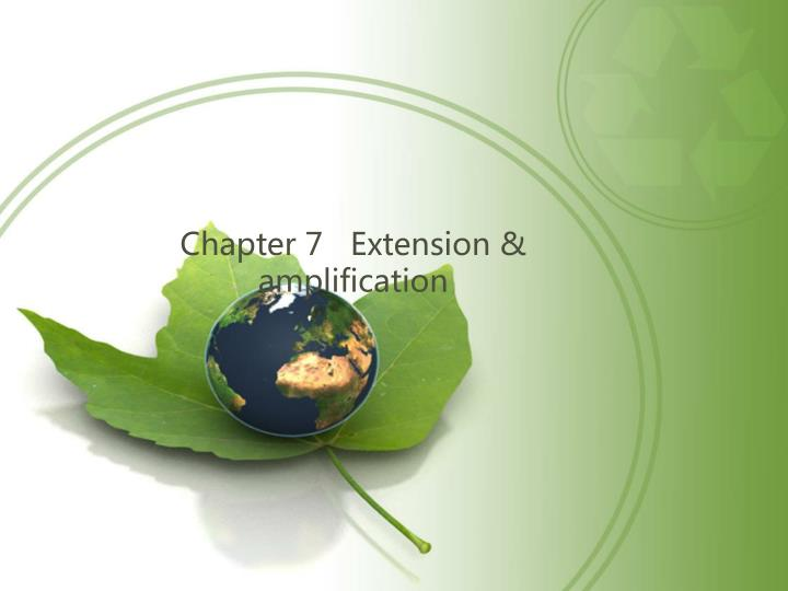 Chapter 7   Extension & amplification