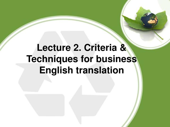 Lecture 2. Criteria & Techniques for business English translation