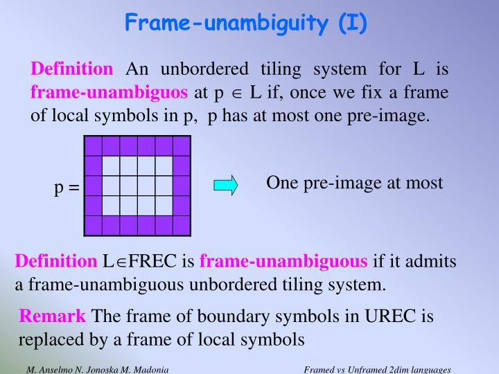 Frame-unambiguity (I)