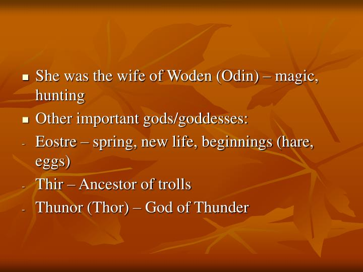 She was the wife of Woden (Odin) – magic, hunting