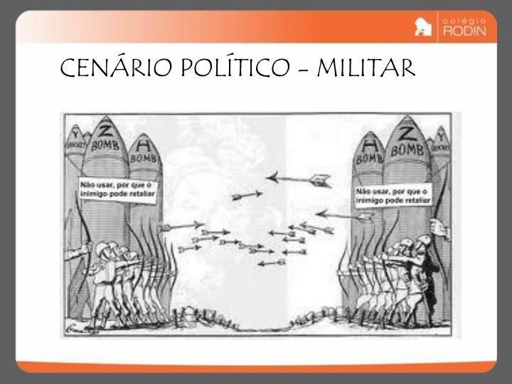 CENÁRIO POLÍTICO - MILITAR