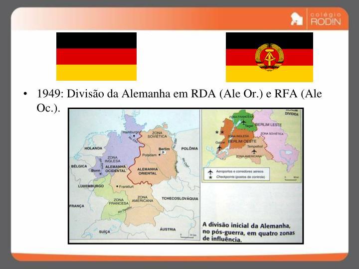 1949: Divisão da Alemanha em RDA (Ale Or.) e RFA (Ale Oc.).