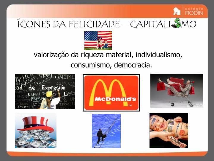 ÍCONES DA FELICIDADE – CAPITALI    MO