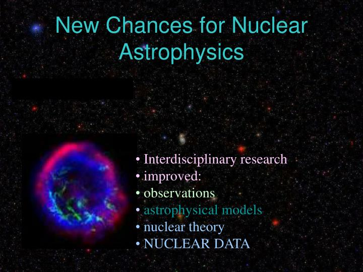new chances for nuclear astrophysics n.