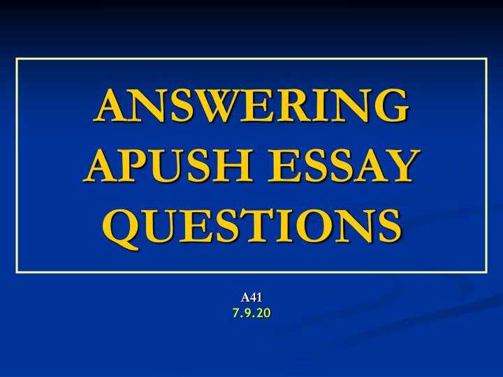 PPT - ANSWERING APUSH ESSAY QUESTIONS PowerPoint