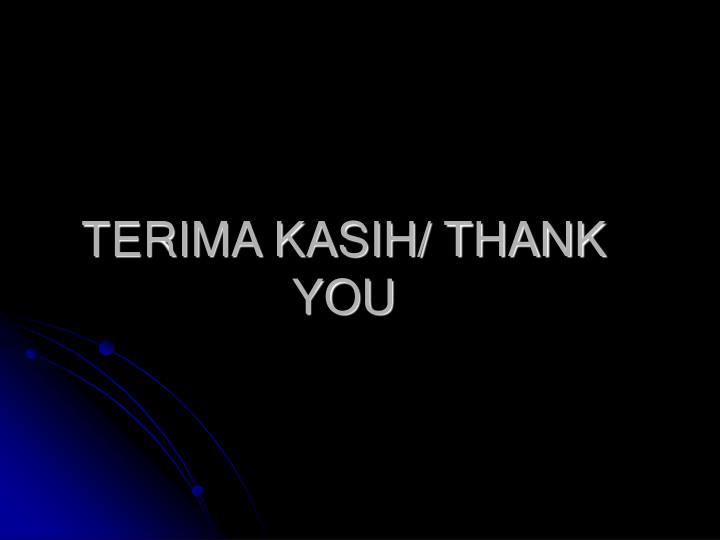 TERIMA KASIH/ THANK YOU