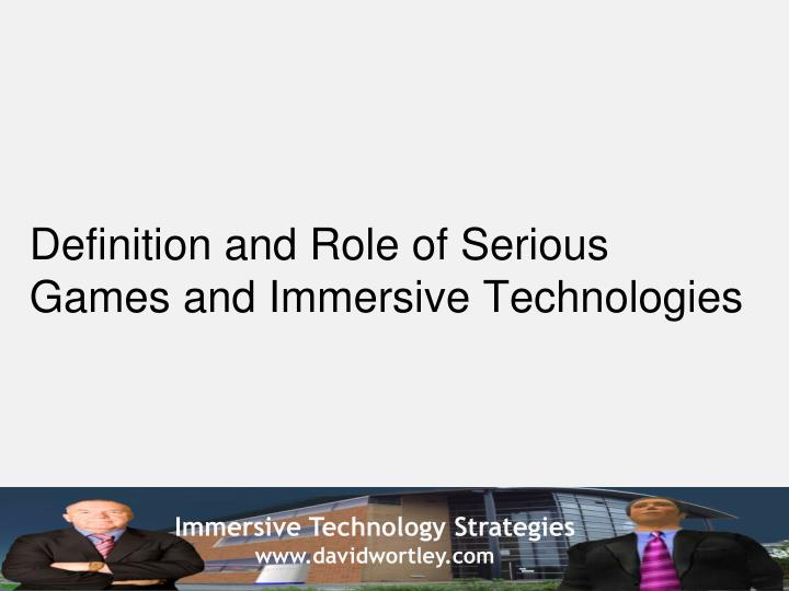 Definition and Role of Serious Games and Immersive Technologies