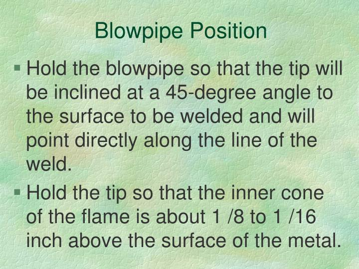 Blowpipe Position