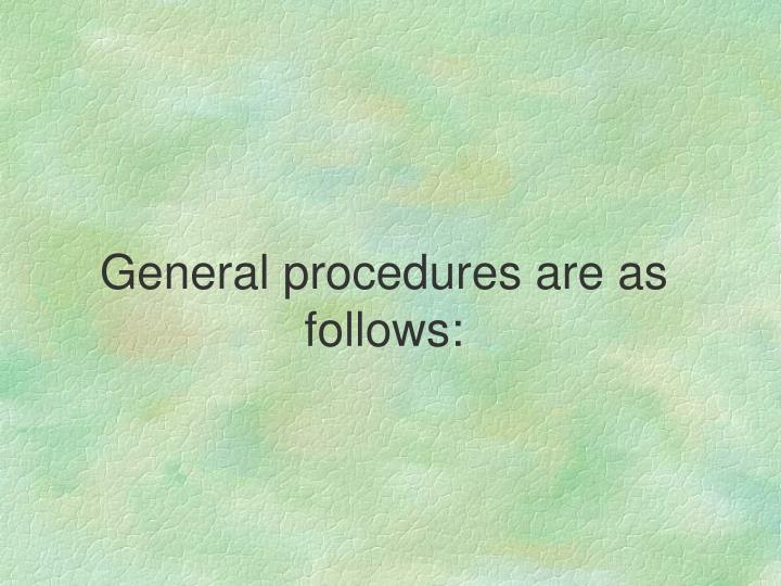 General procedures are as follows: