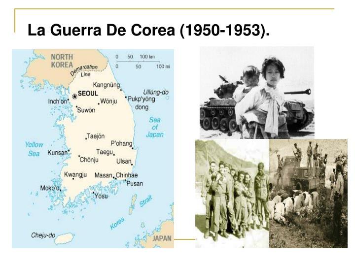 La Guerra De Corea (1950-1953).