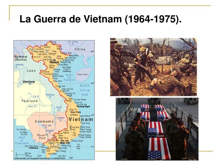 La Guerra de Vietnam (1964-1975).
