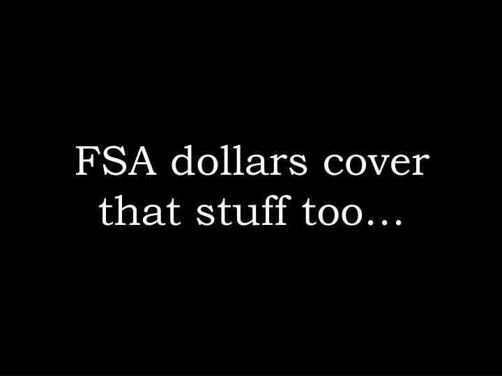 FSA dollars cover that stuff too…