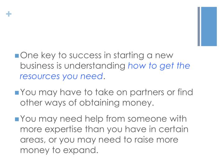 One key to success in starting a new business is understanding
