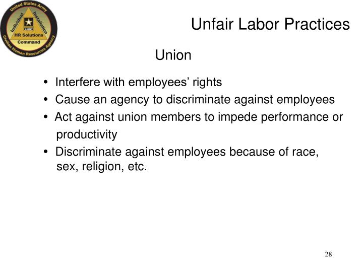 list three examples of unfair labor practices Unfair labor practices strike when workers strike to protest unfair labor practices by the employer, they retain their employee status and their right to.