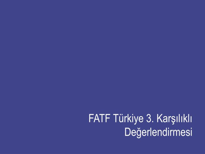 FATF Türkiye 3. Karşılıklı Değerlendirmesi