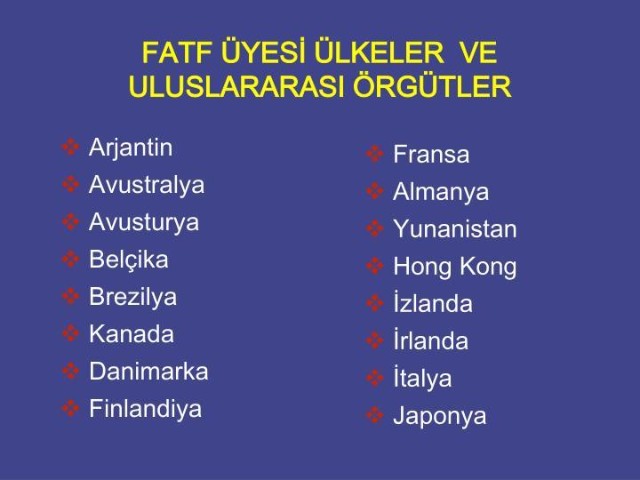 FATF ÜYESİ ÜLKELER  VE  ULUSLARARASI ÖRGÜTLER