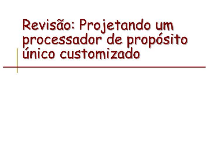 Revis o projetando um processador de prop sito nico customizado
