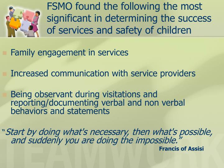 FSMO found the following the most significant in determining the success of services and safety of children