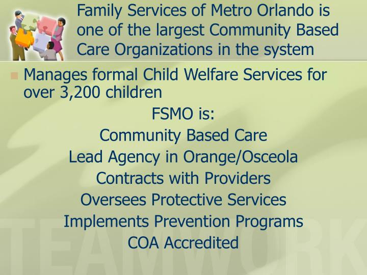 Family Services of Metro Orlando is one of the largest Community Based Care Organizations in the system
