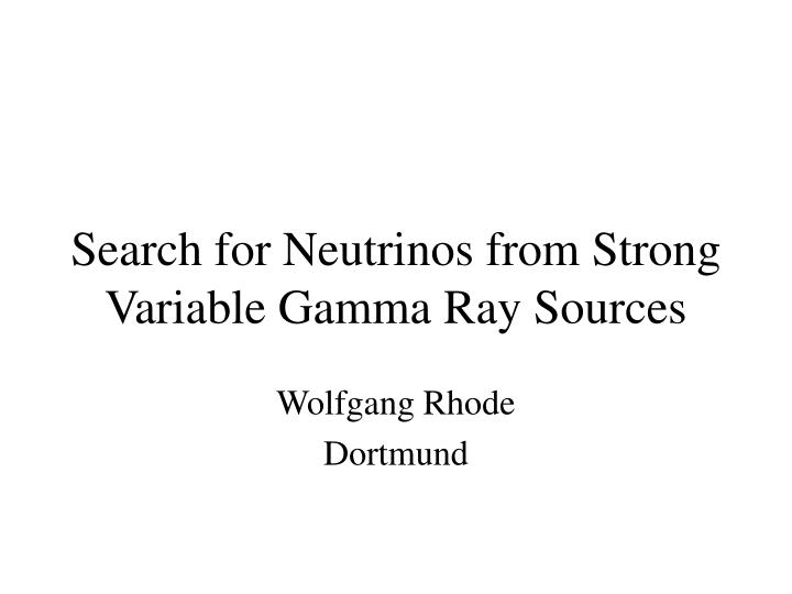search for neutrinos from strong variable gamma ray sources n.