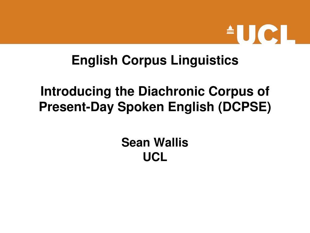 Ppt english corpus linguistics introducing the diachronic corpus.