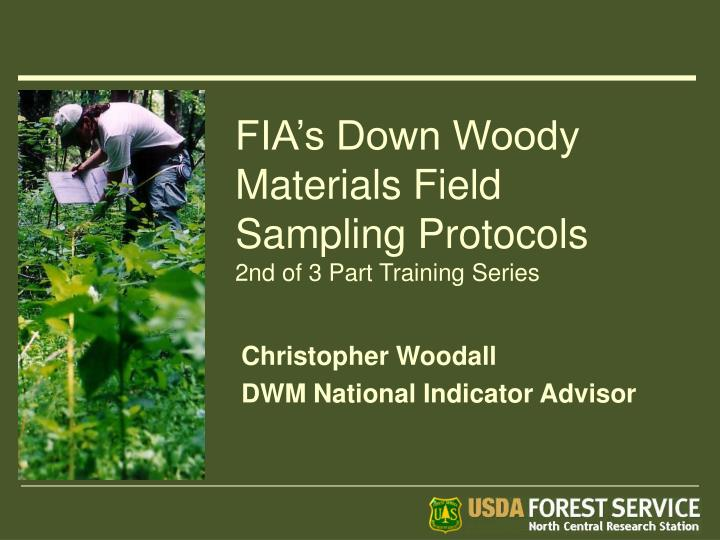 Fia s down woody materials field sampling protocols 2nd of 3 part training series