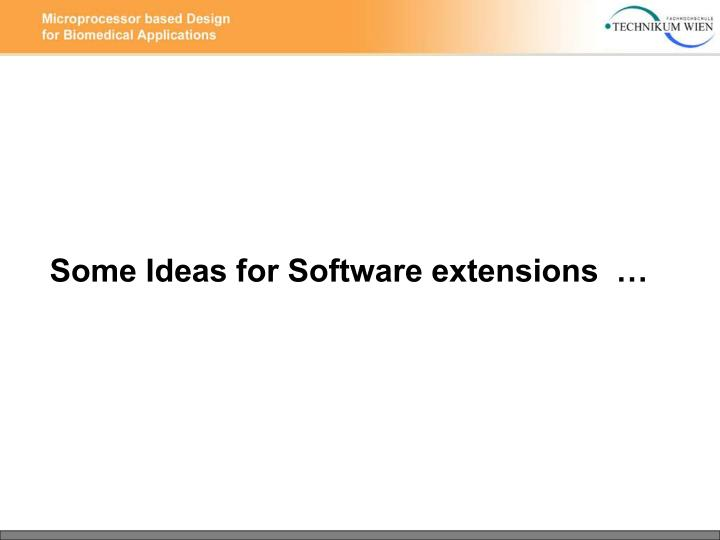 Some Ideas for Software extensions  …