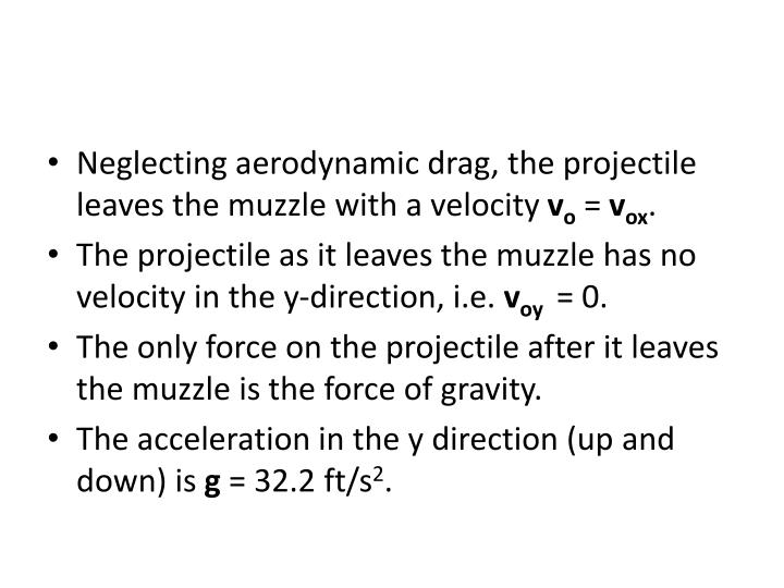 Neglecting aerodynamic drag, the projectile leaves the muzzle with a velocity