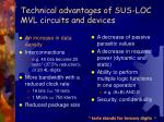 technical advantages of sus loc mvl circuits and devices