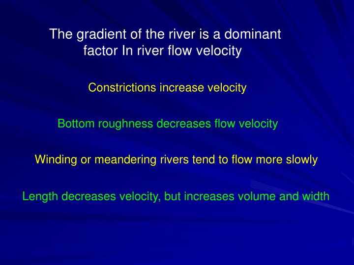 The gradient of the river is a dominant