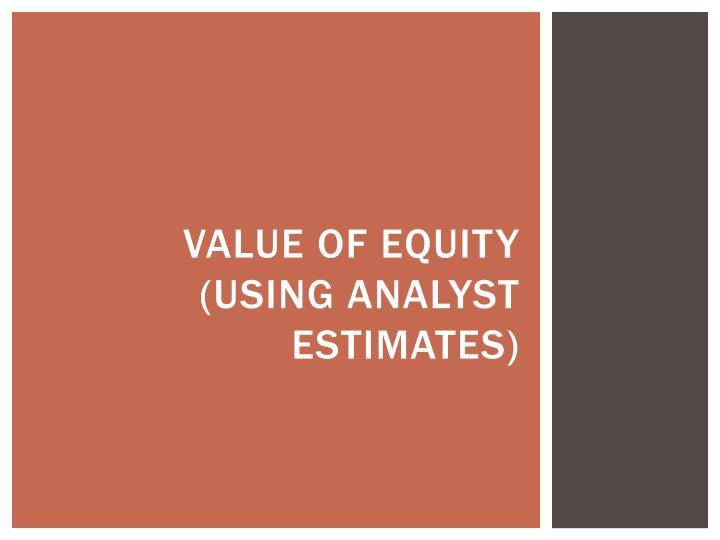 Value of equity (using analyst estimates)