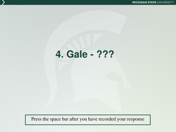 4. Gale - ???