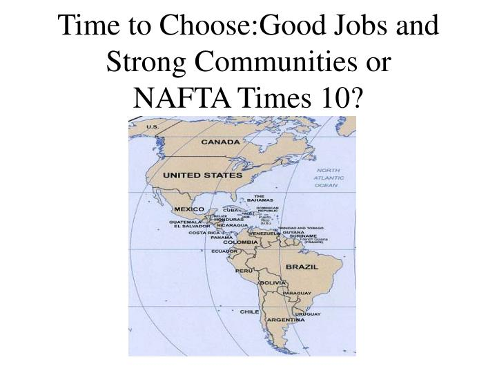 time to choose good jobs and strong communities or nafta times 10 n.