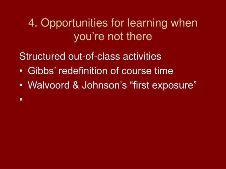 4. Opportunities for learning when you're not there