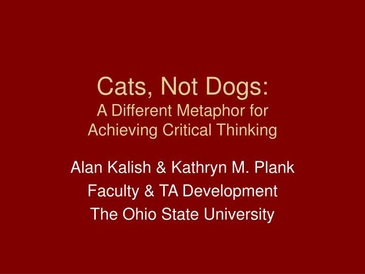 Cats not dogs a different metaphor for achieving critical thinking