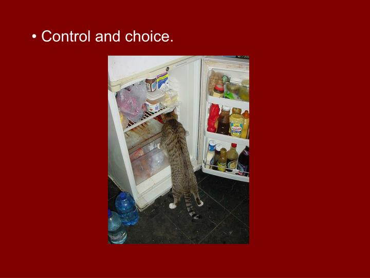 • Control and choice.