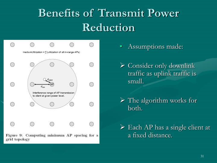 Benefits of Transmit Power Reduction