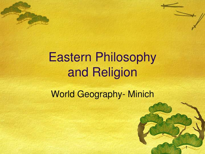 philosophers of eastern religions Eastern religion follows more the eastern traditional culture, whereas, western religion follows more the western culture eastern religions are the religions that originate in the eastern areas like china, southeast asia, india and japan.