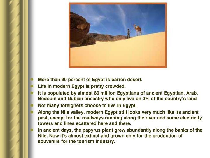 More than 90 percent of Egypt is barren desert.
