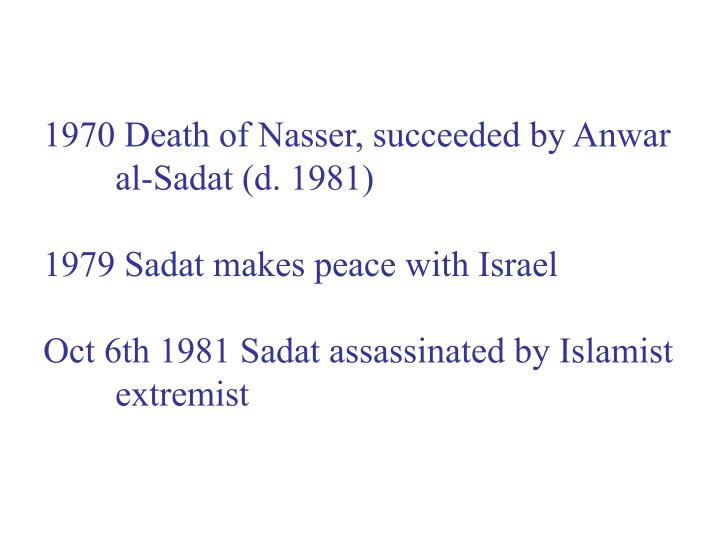 1970 Death of Nasser, succeeded by Anwar