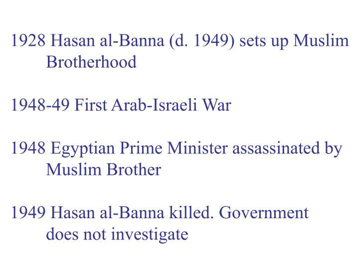 1928 Hasan al-Banna (d. 1949) sets up Muslim