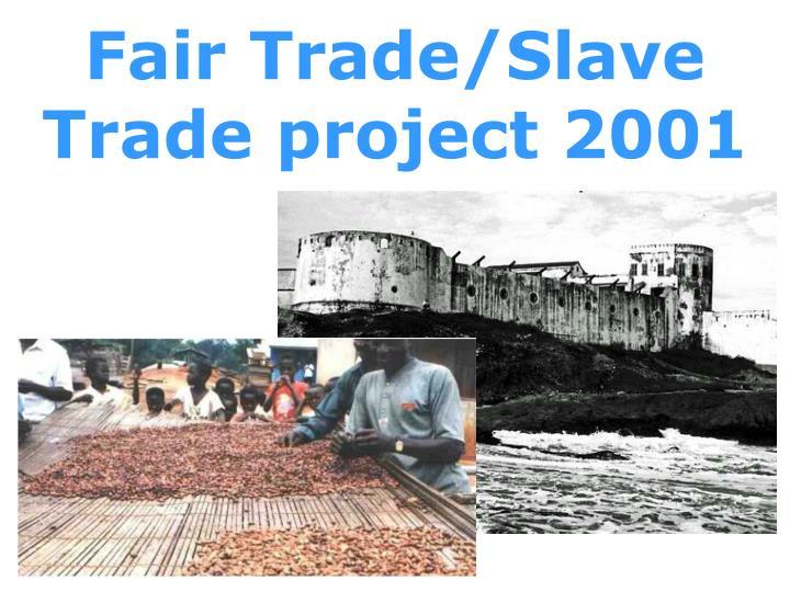 Fair Trade/Slave Trade project 2001