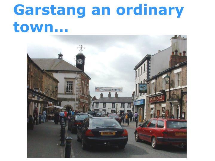 Garstang an ordinary town…