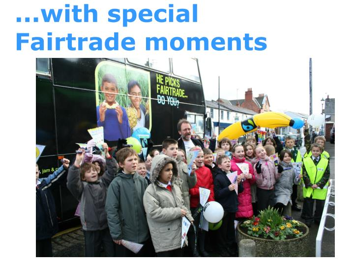 ...with special Fairtrade moments