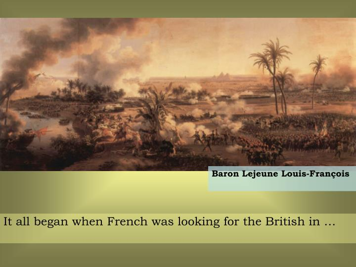 It all began when French was looking for the British in …