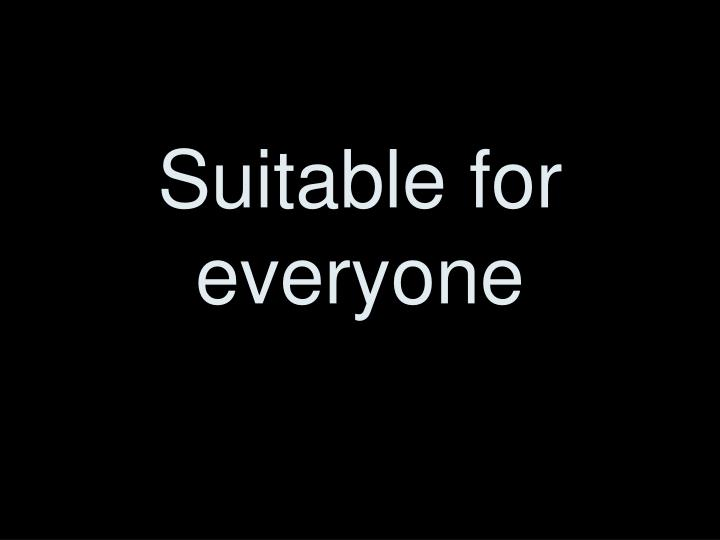 Suitable for everyone