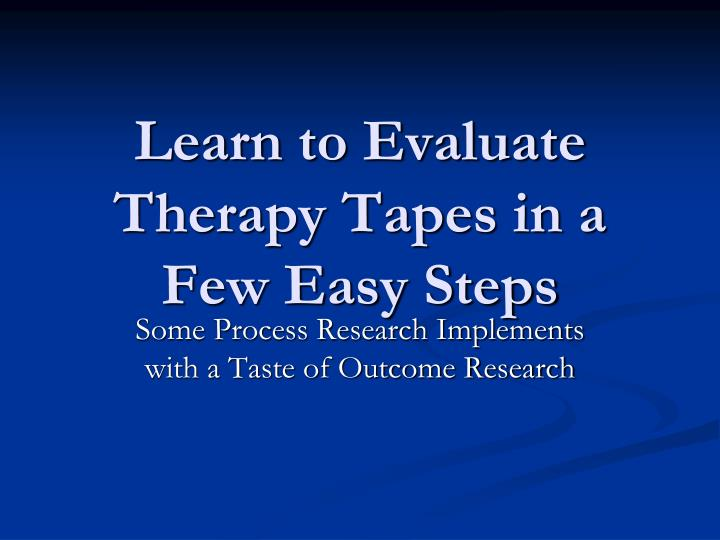 learn to evaluate therapy tapes in a few easy steps n.