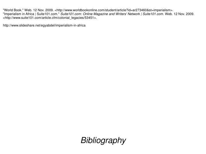 """World Book."" Web. 12 Nov. 2009. <http://www.worldbookonline.com/student/article?id=ar273460&st=imperialism>."