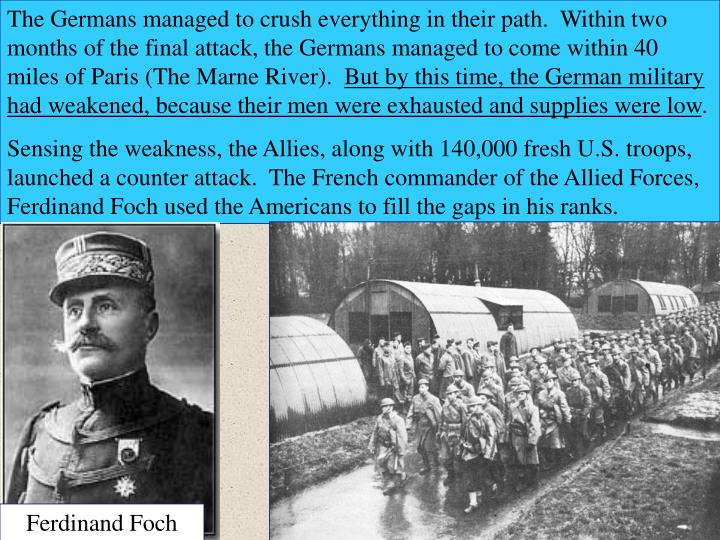 The Germans managed to crush everything in their path.  Within two months of the final attack, the Germans managed to come within 40 miles of Paris (The Marne River).