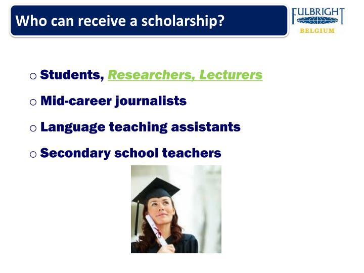 Who can receive a scholarship?